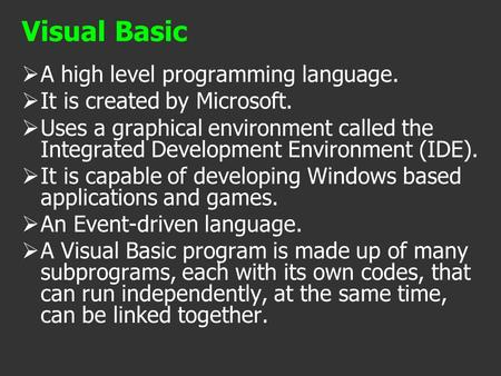 AA high level programming language. IIt is created by Microsoft. UUses a graphical environment called the Integrated Development Environment (IDE).