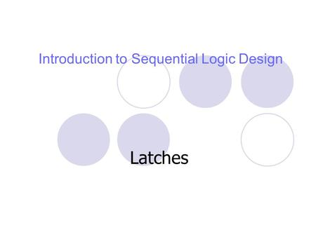 Introduction to Sequential Logic Design Latches. 2 Terminology A bistable memory device is the generic term for the elements we are studying. Latches.