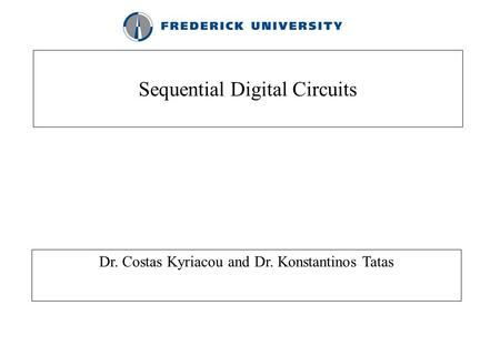 Sequential Digital Circuits Dr. Costas Kyriacou and Dr. Konstantinos Tatas.