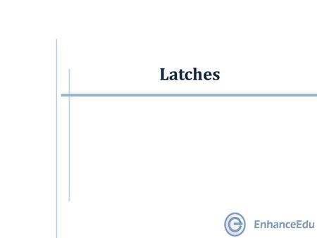 Latches. Outline  Pulse-Triggered Latch  S-R Latch  Gated S-R Latch  Gated D Latch.