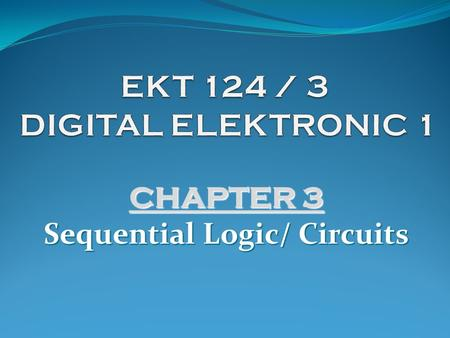 CHAPTER 3 Sequential Logic/ Circuits.  Concept of Sequential Logic  Latch and Flip-flops (FFs)  Shift Registers and Application  Counters (Types,