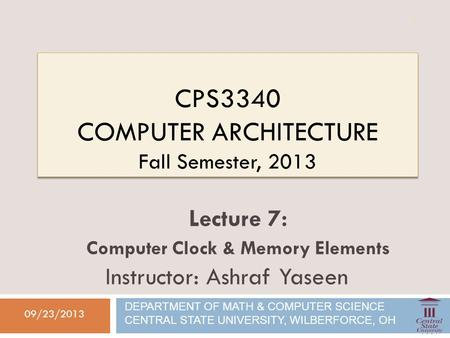 CPS3340 COMPUTER ARCHITECTURE Fall Semester, 2013 09/23/2013 Lecture 7: Computer Clock & Memory Elements Instructor: Ashraf Yaseen DEPARTMENT OF MATH &