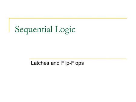 Sequential Logic Latches and Flip-Flops. Sequential Logic Circuits The output of sequential logic circuits depends on the past history of the state of.