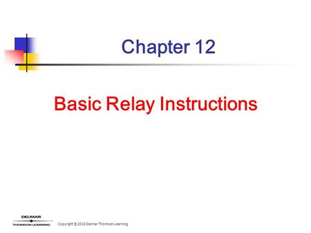 Copyright © 2002 Delmar Thomson Learning Chapter 12 Basic Relay Instructions.