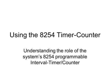 Using the 8254 Timer-Counter Understanding the role of the system's 8254 programmable Interval-Timer/Counter.
