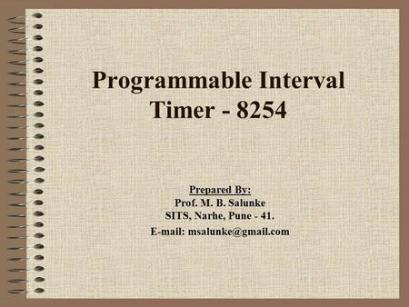 Programmable Interval Timer - 8254 Prepared By: Prof. M. B. Salunke SITS, Narhe, Pune - 41.
