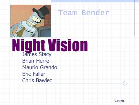 Night Vision James Stacy Brian Herre Maurio Grando Eric Faller Chris Bawiec James Team Bender.