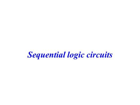 Sequential logic circuits. 2 Outline Sequential Circuit Models –Asynchronous –Synchronous Latches Flip-Flops.