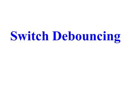 "Switch Debouncing. Switches connected to sources of constant logic 0 and 1 are often used in digital systems to supply ""user inputs"". In high speed digital."