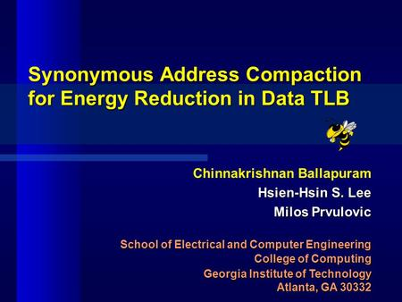 Synonymous Address Compaction for Energy Reduction in Data TLB Chinnakrishnan Ballapuram Hsien-Hsin S. Lee Milos Prvulovic School of Electrical and Computer.