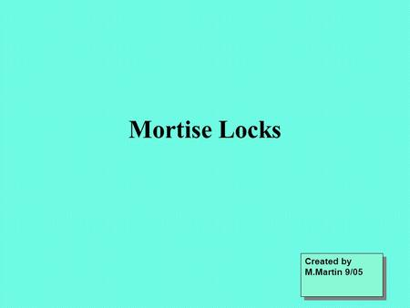 Mortise Locks Created by M.Martin 9/05. Types - your Ref: P45 of textbook.