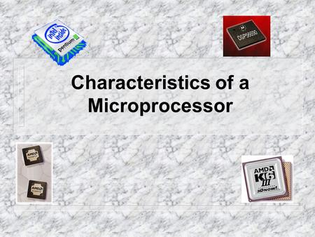 Characteristics of a Microprocessor. The microprocessor is the defining trait of a computer, so it is important to understand the characteristics used.