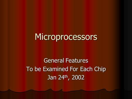 Microprocessors General Features To be Examined For Each Chip Jan 24 th, 2002.