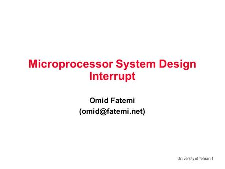 University of Tehran 1 Microprocessor System Design Interrupt Omid Fatemi