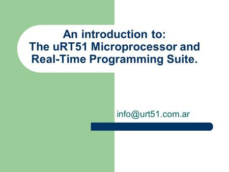 An introduction to: The uRT51 Microprocessor and Real-Time Programming Suite.