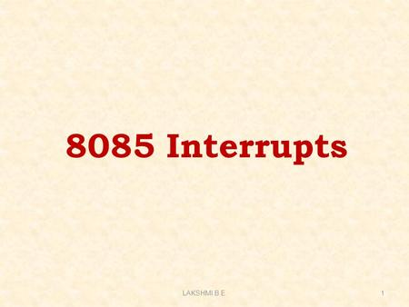 8085 Interrupts LAKSHMI.B.E.1. Interrupts  Interrupt is a process where an external device can get the attention of the microprocessor. ◦ The process.