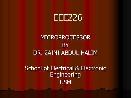 EEE226 MICROPROCESSORBY DR. ZAINI ABDUL HALIM School of Electrical & Electronic Engineering USM.