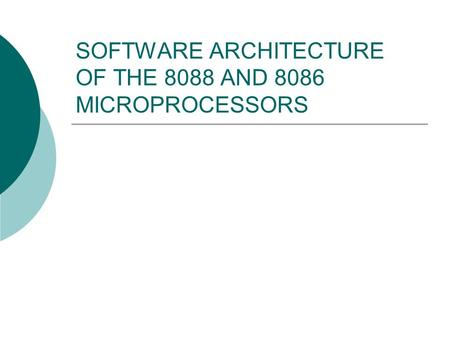 SOFTWARE ARCHITECTURE OF THE 8088 AND 8086 MICROPROCESSORS