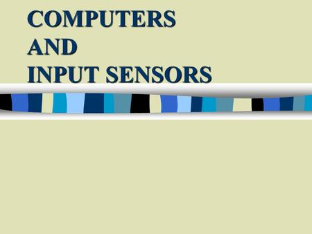 COMPUTERS AND INPUT SENSORS. cbc MICROCOMPUTER OPERATION HAPPENS IN STAGES Memory.