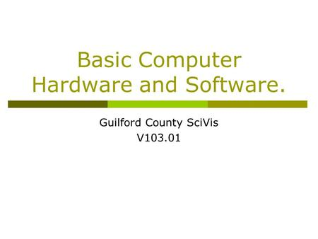 Basic Computer Hardware and Software.