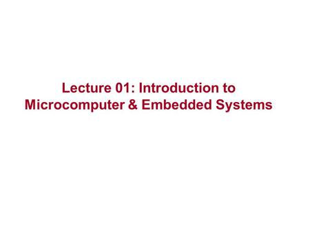 Lecture 01: Introduction to Microcomputer & Embedded Systems.