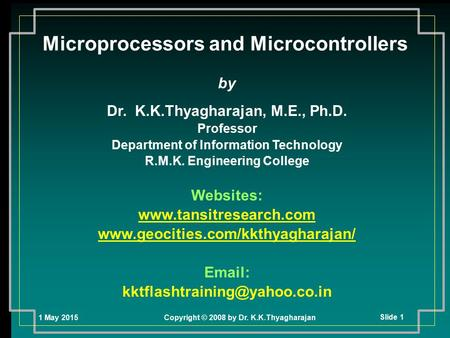 1 May 2015Copyright © 2008 by Dr. K.K.Thyagharajan Slide 1 by Dr. K.K.Thyagharajan, M.E., Ph.D. Professor Department of Information Technology R.M.K. Engineering.