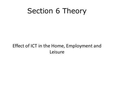 Effect of ICT in the Home, Employment and Leisure