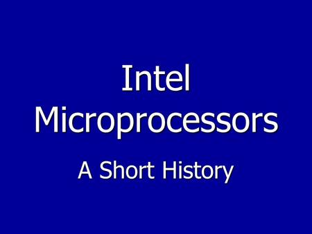 Intel Microprocessors A Short History. 1971: 4004 Microprocessor 1971: 4004 Microprocessor  The 4004 was Intel's first microprocessor.  This breakthrough.