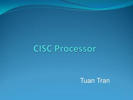 Tuan Tran. What is CISC? CISC stands for Complex Instruction Set Computer. CISC are chips that are easy to program and which make efficient use of memory.