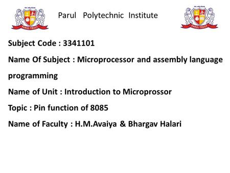Parul Polytechnic Institute Subject Code : 3341101 Name Of Subject : Microprocessor and assembly language programming Name of Unit : Introduction to Microprossor.