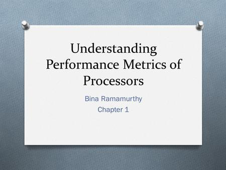 Understanding Performance Metrics of Processors Bina Ramamurthy Chapter 1.