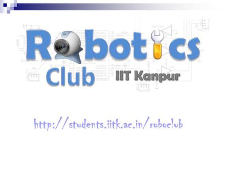Robotics Club, Snt Council2 The 3 Schools of Robotics: Mechanical Design – Types of motors – Material selection –