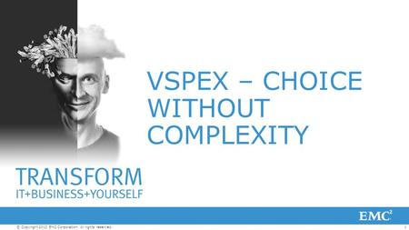 1© Copyright 2012 EMC Corporation. All rights reserved. VSPEX – CHOICE WITHOUT COMPLEXITY.