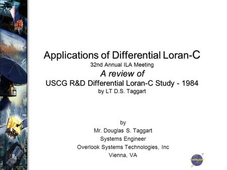 Applications <strong>of</strong> Differential Loran- C 32nd Annual ILA Meeting <strong>A</strong> review <strong>of</strong> USCG R&D Differential Loran-C Study - 1984 by LT D.S. Taggart by Mr. Douglas.