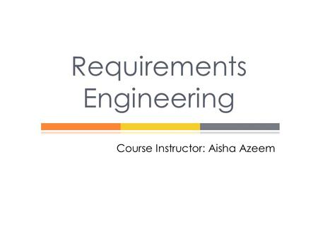 Requirements Engineering Course Instructor: Aisha Azeem.