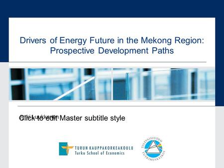 Click to edit Master subtitle style Drivers of Energy Future in the Mekong Region: Prospective Development Paths Jyrki Luukkanen.