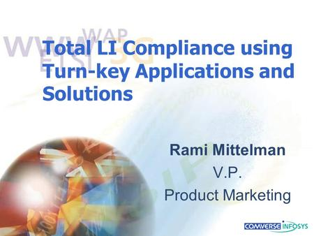 Total LI Compliance using Turn-key Applications and Solutions Rami Mittelman V.P. Product Marketing.