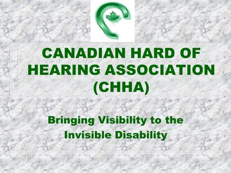 CANADIAN HARD OF HEARING ASSOCIATION (CHHA) Bringing Visibility to the Invisible Disability.