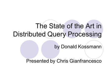The State of the Art in Distributed Query Processing by Donald Kossmann Presented by Chris Gianfrancesco.