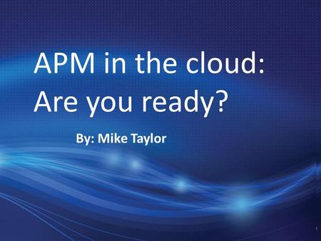 Compuware Confidential. Do Not Duplicate THANK YOU APM in the cloud: Are you ready? By: Mike Taylor.