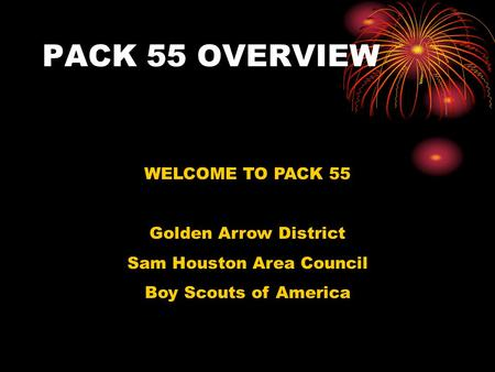 PACK 55 OVERVIEW WELCOME TO PACK 55 Golden Arrow District Sam Houston Area Council Boy Scouts of America.