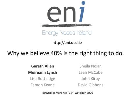 Why we believe 40% is the right thing to do. Gareth Allen Muireann Lynch Lisa Ruttledge Eamon Keane Sheila Nolan Leah McCabe John Kirby David Gibbons EirGrid.