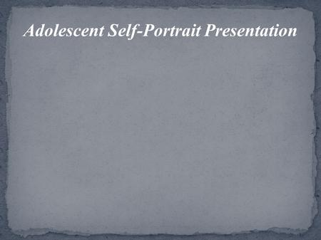 Adolescent Self-Portrait Presentation