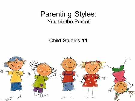 Parenting Styles: You be the Parent Child Studies 11