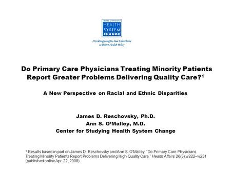 Do Primary Care Physicians Treating Minority Patients Report Greater Problems Delivering Quality Care? 1 A New Perspective on Racial and Ethnic Disparities.