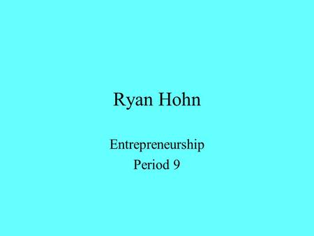 Ryan Hohn Entrepreneurship Period 9. Sole Proprietorship Easiest and most popular form of business Receives profits Incurs losses Liable for all debts.