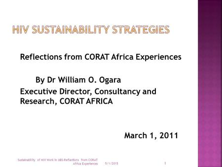 Reflections from CORAT Africa Experiences By Dr William O. Ogara Executive Director, Consultancy and Research, CORAT AFRICA March 1, 2011 5/1/2015 Sustainability.