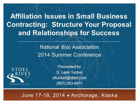 Affiliation Issues in Small Business Contracting: Structure Your Proposal and Relationships for Success National 8(a) Association 2014 Summer Conference.