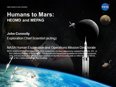 National Aeronautics and Space Administration Humans <strong>to</strong> <strong>Mars</strong>: HEOMD and MEPAG John Connolly Exploration Chief Scientist (acting) NASA Human Exploration.