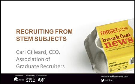 RECRUITING FROM STEM SUBJECTS Carl Gilleard, CEO, Association of Graduate Recruiters.
